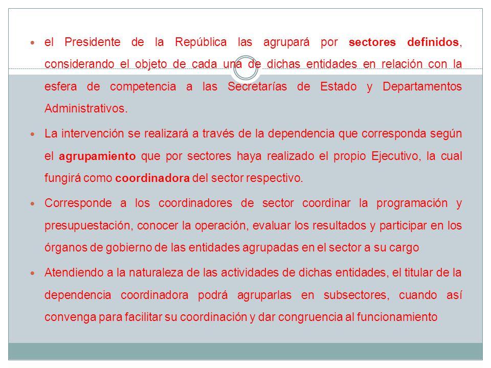 el Presidente de la República las agrupará por sectores definidos, considerando el objeto de cada una de dichas entidades en relación con la esfera de competencia a las Secretarías de Estado y Departamentos Administrativos.