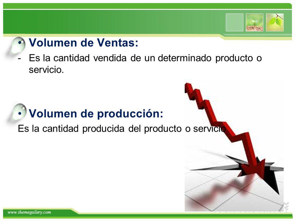 www.themegallery.com Volumen de Ventas: -Es la cantidad vendida de un determinado producto o servicio. Volumen de producción: Es la cantidad producida