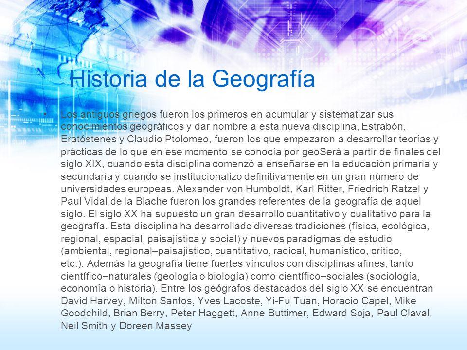 Historia de la Geografía Los antiguos griegos fueron los primeros en acumular y sistematizar sus conocimientos geográficos y dar nombre a esta nueva d