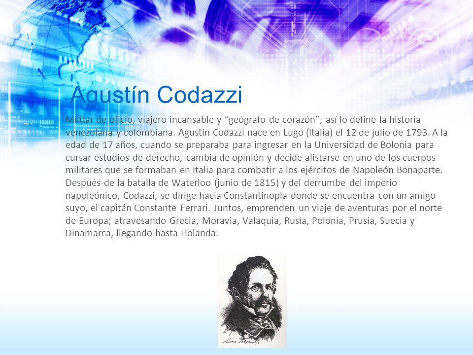 Agustín Codazzi Militar de oficio, viajero incansable y geógrafo de corazón, así lo define la historia venezolana y colombiana. Agustín Codazzi nace e