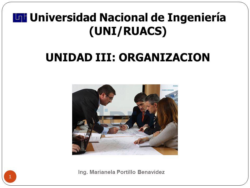 Universidad Nacional de Ingeniería (UNI/RUACS) UNIDAD III: ORGANIZACION Ing. Marianela Portillo Benavidez 1