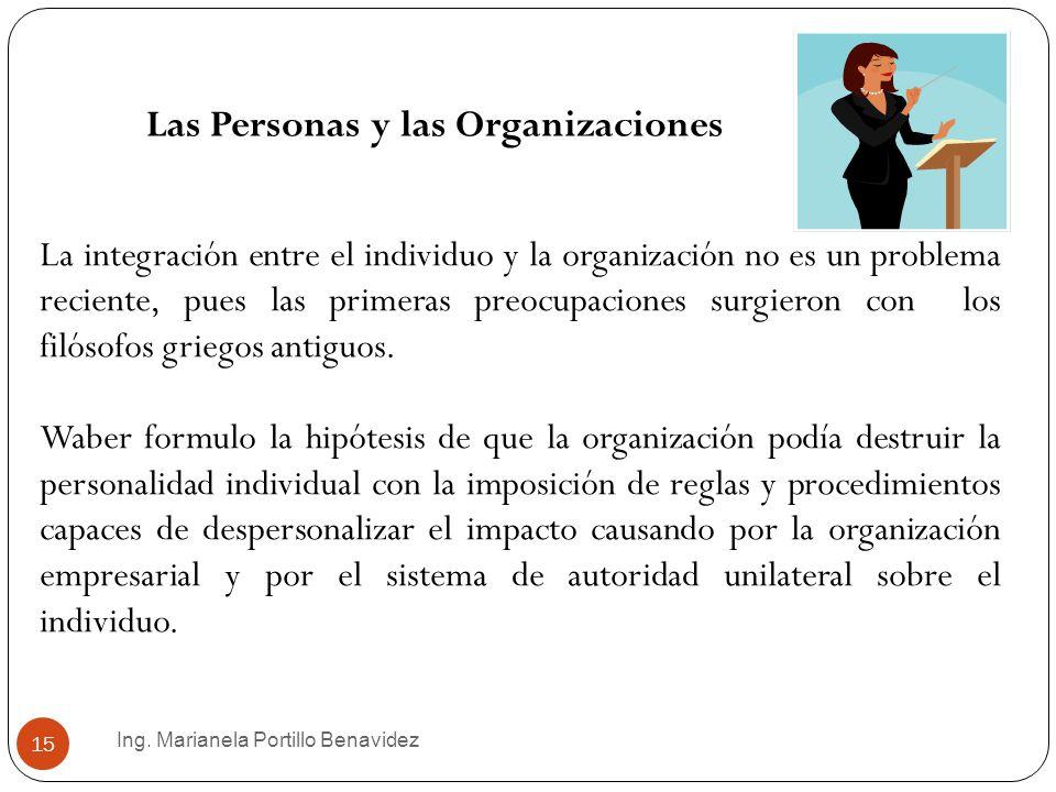 Ing. Marianela Portillo Benavidez 15 Las Personas y las Organizaciones La integración entre el individuo y la organización no es un problema reciente,