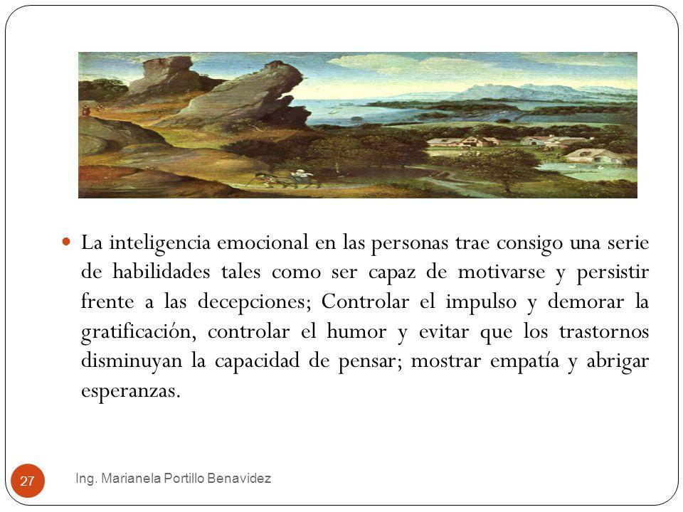 Ing. Marianela Portillo Benavidez 27 La inteligencia emocional en las personas trae consigo una serie de habilidades tales como ser capaz de motivarse
