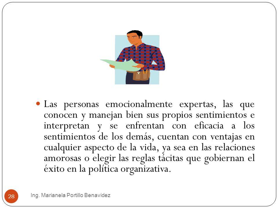 Ing. Marianela Portillo Benavidez 28 Las personas emocionalmente expertas, las que conocen y manejan bien sus propios sentimientos e interpretan y se