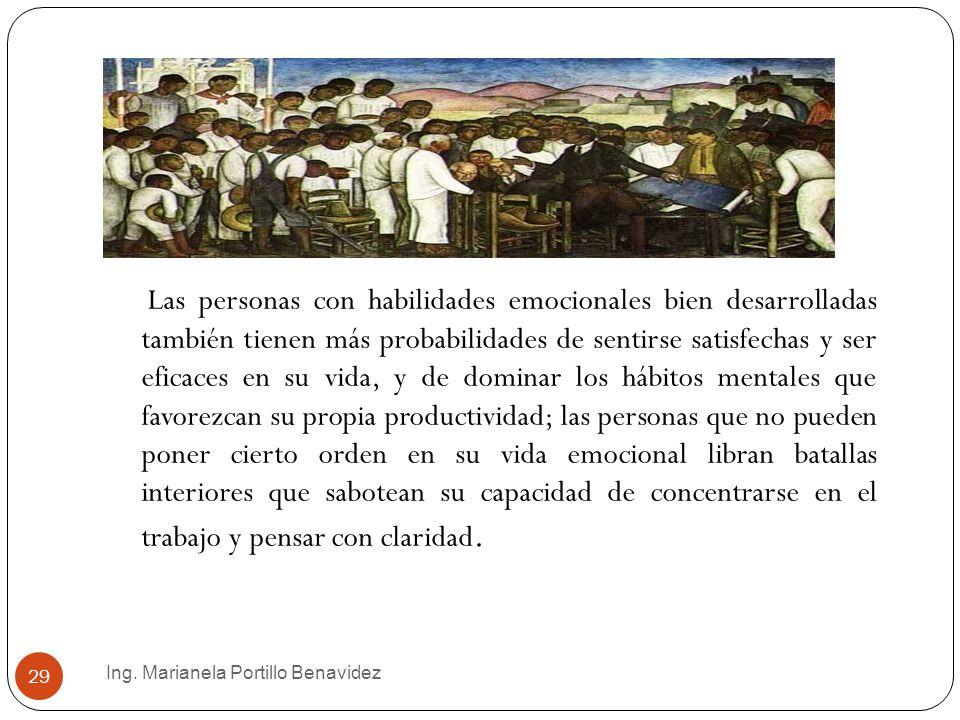 Ing. Marianela Portillo Benavidez 29 Las personas con habilidades emocionales bien desarrolladas también tienen más probabilidades de sentirse satisfe