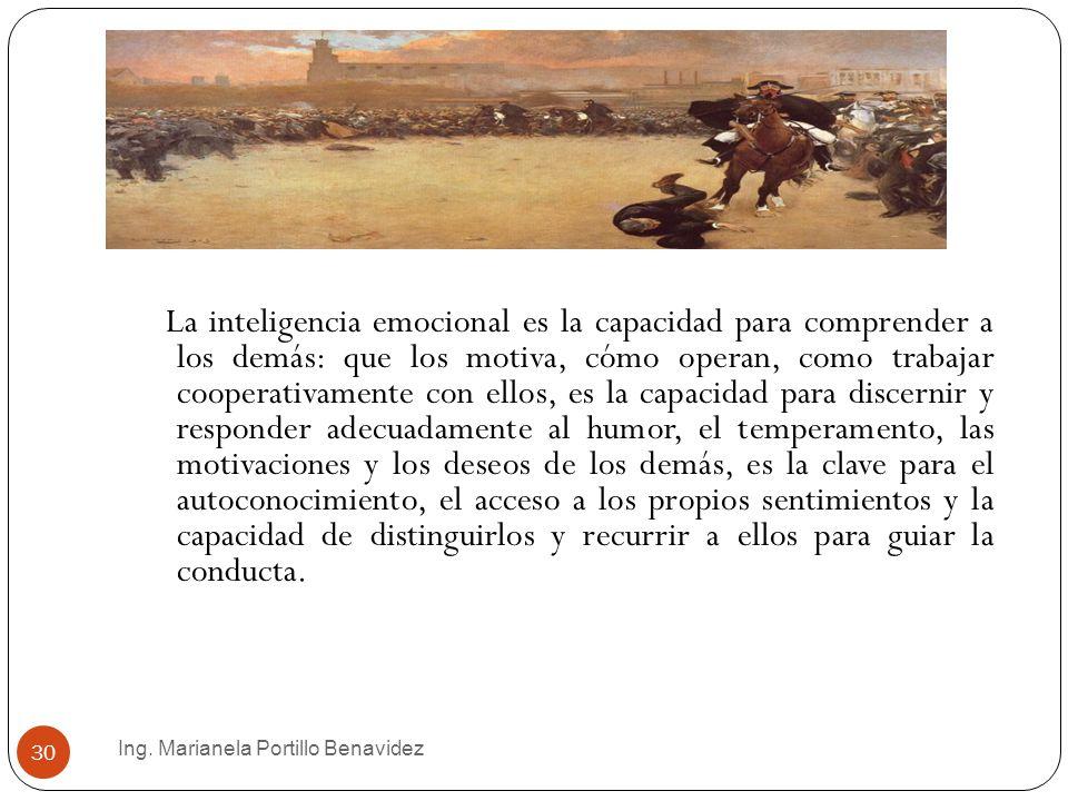 Ing. Marianela Portillo Benavidez 30 La inteligencia emocional es la capacidad para comprender a los demás: que los motiva, cómo operan, como trabajar