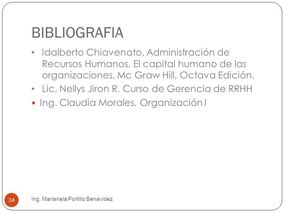 BIBLIOGRAFIA Ing. Marianela Portillo Benavidez 34 Idalberto Chiavenato, Administración de Recursos Humanos. El capital humano de las organizaciones, M