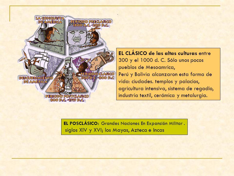 EL CLÁSICO de las altas culturas entre 300 y el 1000 d. C. Sólo unos pocos pueblos de Mesoamrica, Perú y Bolivia alcanzaron esta forma de vida: ciudad