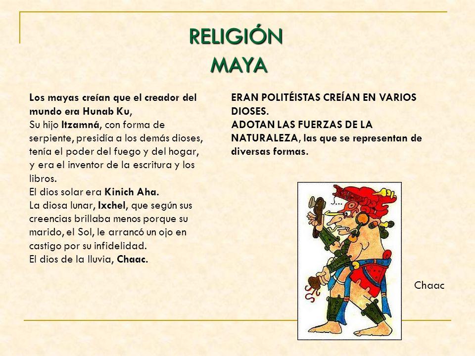Los mayas creían que el creador del mundo era Hunab Ku, Su hijo Itzamná, con forma de serpiente, presidía a los demás dioses, tenía el poder del fuego