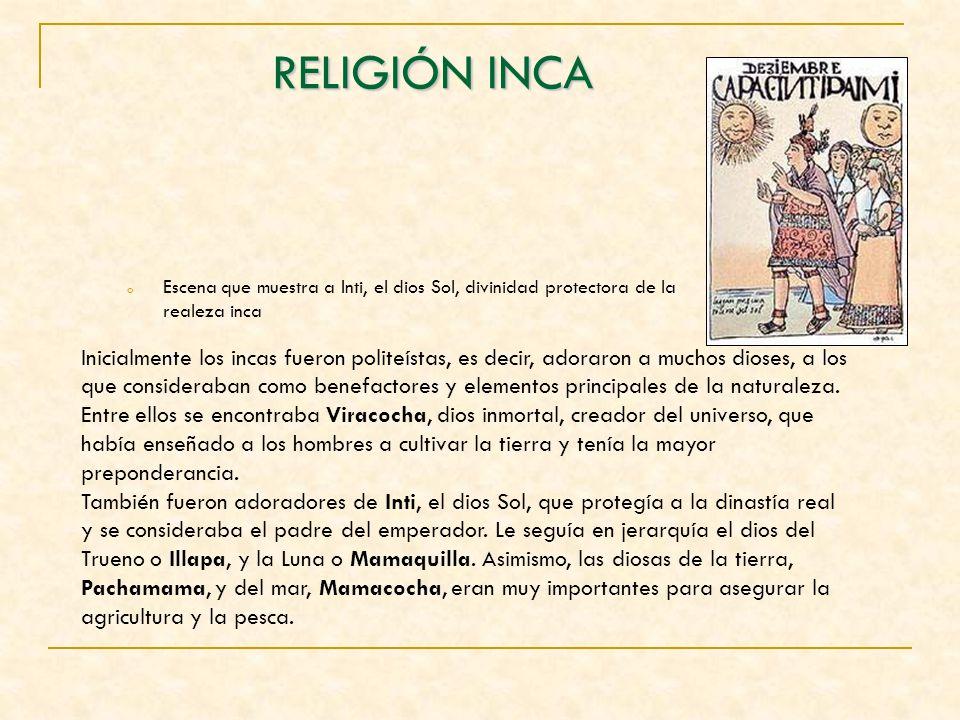RELIGIÓN INCA oEoEscena que muestra a Inti, el dios Sol, divinidad protectora de la realeza inca Inicialmente los incas fueron politeístas, es decir,