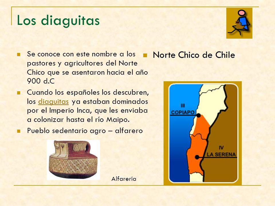 Los diaguitas Se conoce con este nombre a los pastores y agricultores del Norte Chico que se asentaron hacia el año 900 d.C Cuando los españoles los d