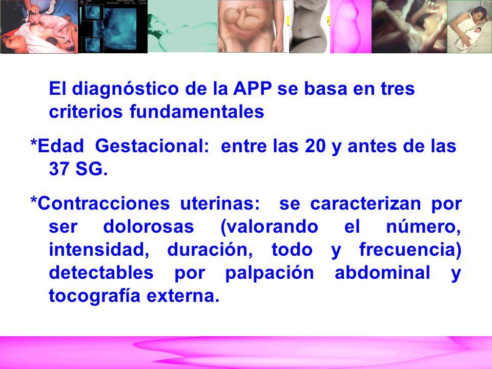 AMENAZA DE PARTO PRETÉRMINO El diagnóstico de la APP se basa en tres criterios fundamentales *Edad Gestacional: entre las 20 y antes de las 37 SG.