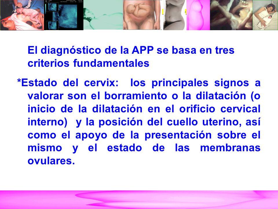 AMENAZA DE PARTO PRETÉRMINO El diagnóstico de la APP se basa en tres criterios fundamentales *Estado del cervix: los principales signos a valorar son
