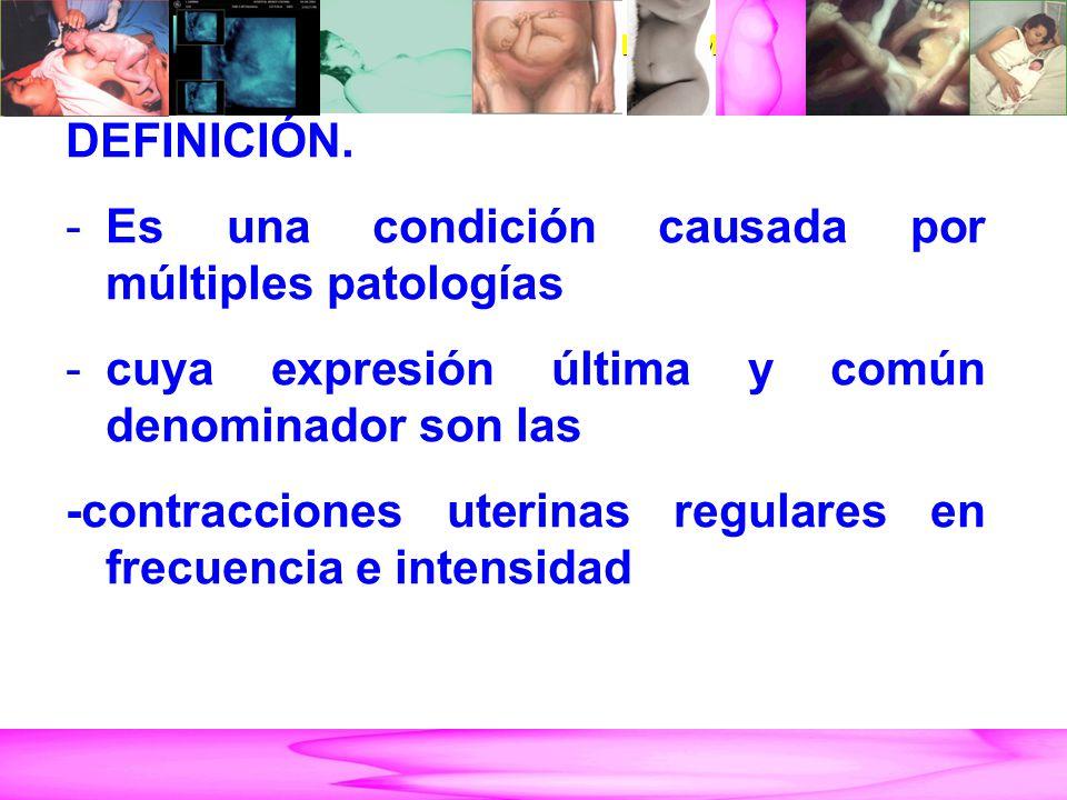AMENAZA DE PARTO PRETÉRMINO DEFINICIÓN. -Es una condición causada por múltiples patologías -cuya expresión última y común denominador son las -contrac