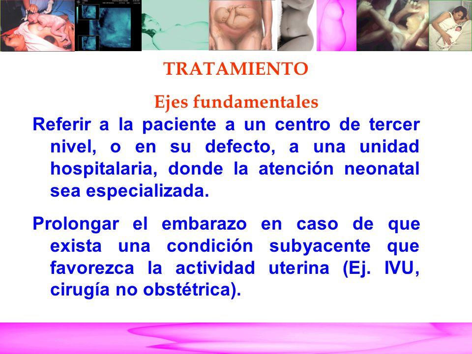Parto Pretérmino Referir a la paciente a un centro de tercer nivel, o en su defecto, a una unidad hospitalaria, donde la atención neonatal sea especia