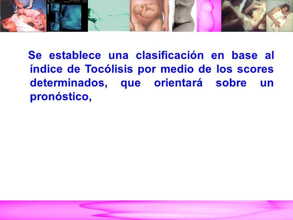 Se establece una clasificación en base al índice de Tocólisis por medio de los scores determinados, que orientará sobre un pronóstico,