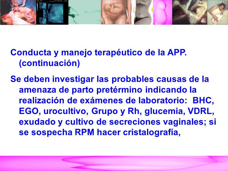 AMENAZA DE PARTO PRETÉRMINO Conducta y manejo terapéutico de la APP. (continuación) Se deben investigar las probables causas de la amenaza de parto pr