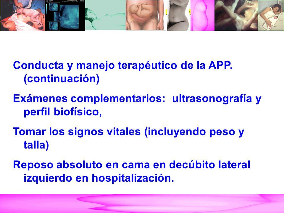 AMENAZA DE PARTO PRETÉRMINO Conducta y manejo terapéutico de la APP. (continuación) Exámenes complementarios: ultrasonografía y perfil biofísico, Toma