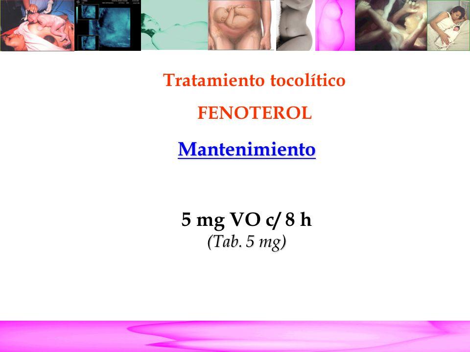 Parto Pretérmino Tratamiento tocolítico FENOTEROL Mantenimiento 5 mg VO c/ 8 h (Tab. 5 mg)