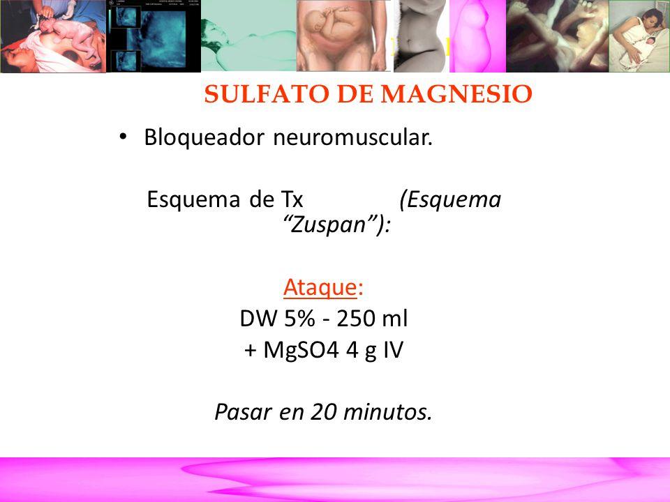 Parto Pretérmino Bloqueador neuromuscular. Esquema de Tx (Esquema Zuspan): Ataque: DW 5% - 250 ml + MgSO4 4 g IV Pasar en 20 minutos. Tratamiento Toco