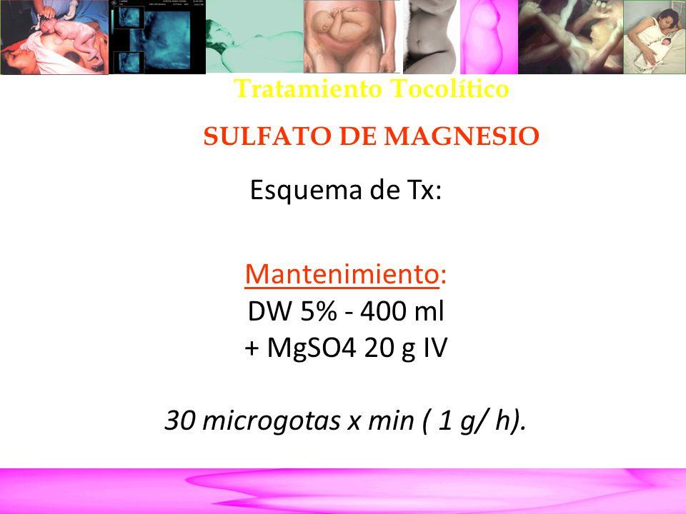 Parto Pretérmino Esquema de Tx: Mantenimiento: DW 5% - 400 ml + MgSO4 20 g IV 30 microgotas x min ( 1 g/ h). Tratamiento Tocolítico SULFATO DE MAGNESI