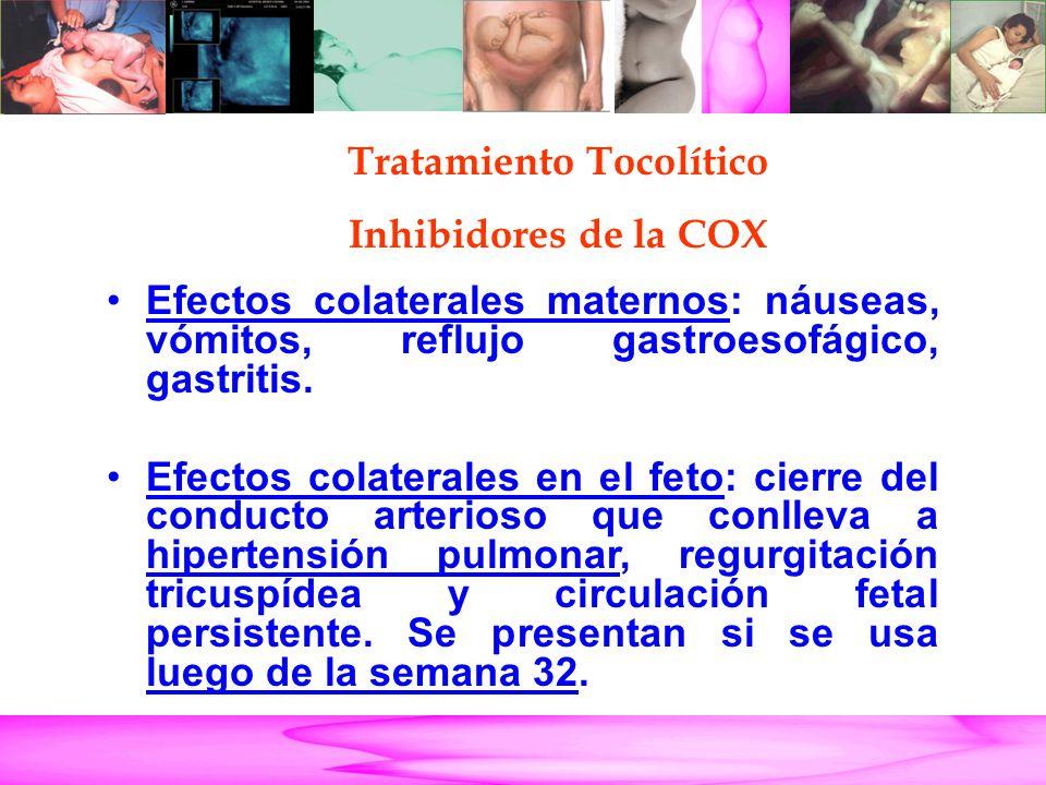 Parto Pretérmino Efectos colaterales maternos: náuseas, vómitos, reflujo gastroesofágico, gastritis. Efectos colaterales en el feto: cierre del conduc