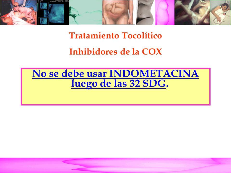 Parto Pretérmino No se debe usar INDOMETACINA luego de las 32 SDG. Tratamiento Tocolítico Inhibidores de la COX