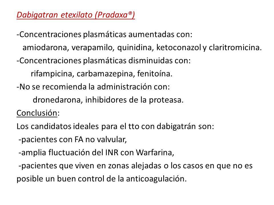 Dabigatran etexilato (Pradaxa®) -Concentraciones plasmáticas aumentadas con: amiodarona, verapamilo, quinidina, ketoconazol y claritromicina. -Concent
