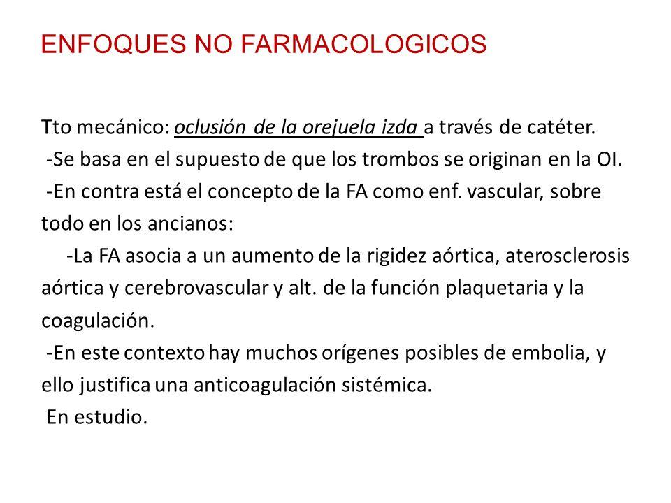 ENFOQUES NO FARMACOLOGICOS Tto mecánico: oclusión de la orejuela izda a través de catéter. -Se basa en el supuesto de que los trombos se originan en l
