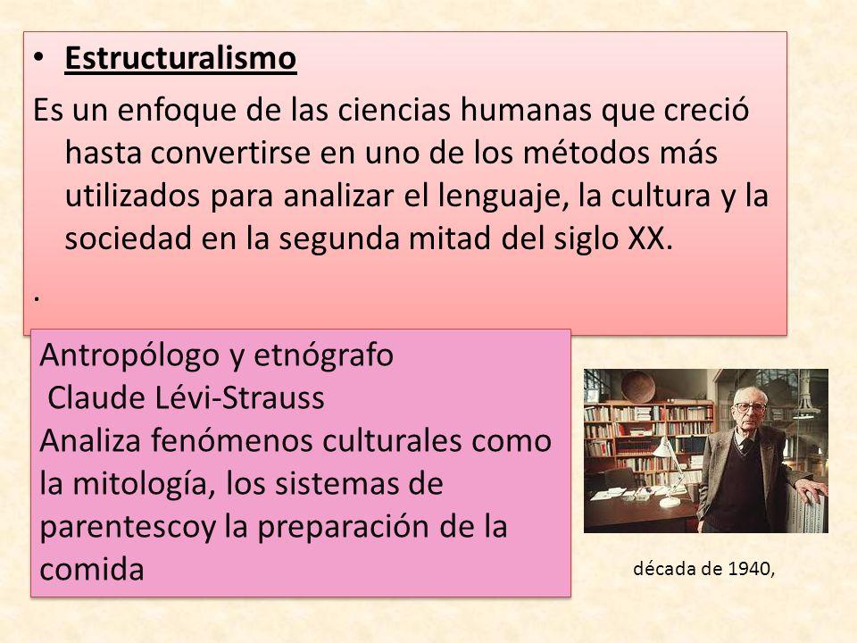 Estructuralismo Es un enfoque de las ciencias humanas que creció hasta convertirse en uno de los métodos más utilizados para analizar el lenguaje, la