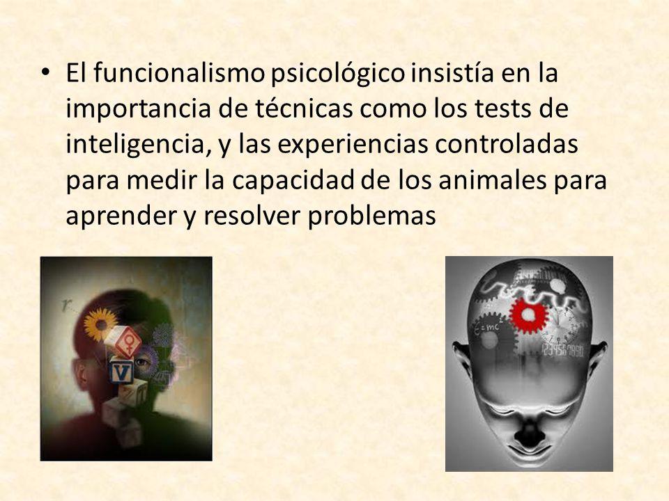 El funcionalismo psicológico insistía en la importancia de técnicas como los tests de inteligencia, y las experiencias controladas para medir la capac