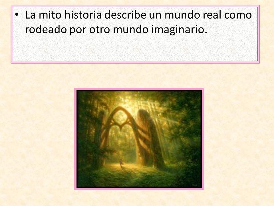 La mito historia describe un mundo real como rodeado por otro mundo imaginario.