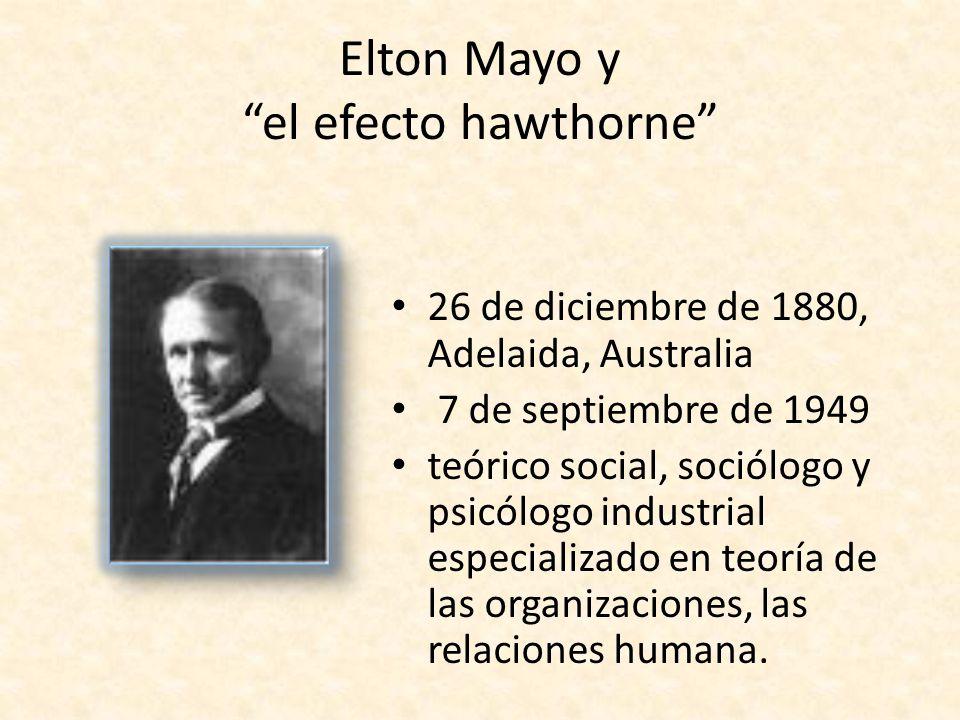 Elton Mayo y el efecto hawthorne 26 de diciembre de 1880, Adelaida, Australia 7 de septiembre de 1949 teórico social, sociólogo y psicólogo industrial