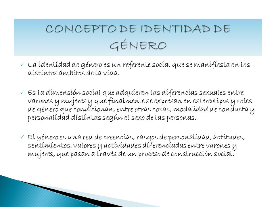 La identidad de género es un referente social que se manifiesta en los distintos ámbitos de la vida. Es la dimensión social que adquieren las diferenc