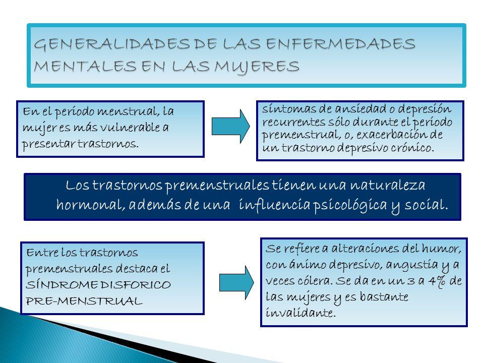 Los trastornos premenstruales tienen una naturaleza hormonal, además de una influencia psicológica y social. En el periodo menstrual, la mujer es más