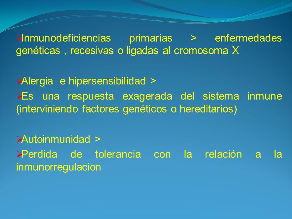Inmunodeficiencias primarias > enfermedades genéticas, recesivas o ligadas al cromosoma X Alergia e hipersensibilidad > Es una respuesta exagerada del