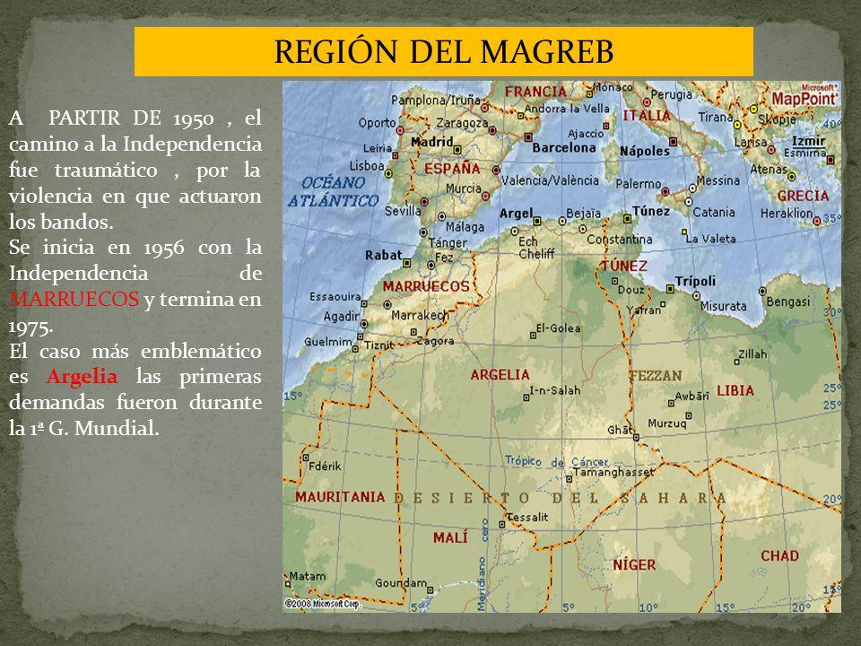 REGIÓN DEL MAGREB A PARTIR DE 1950, el camino a la Independencia fue traumático, por la violencia en que actuaron los bandos.