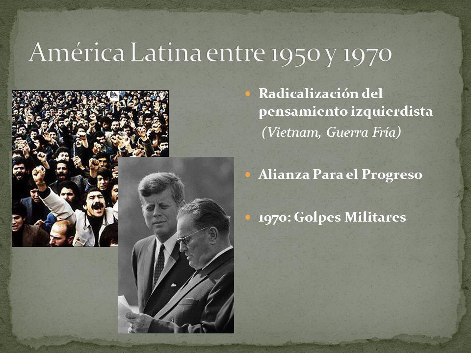 Radicalización del pensamiento izquierdista (Vietnam, Guerra Fría) Alianza Para el Progreso 1970: Golpes Militares