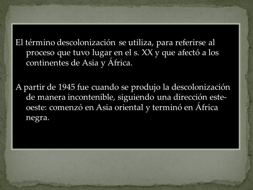 El término descolonización se utiliza, para referirse al proceso que tuvo lugar en el s.
