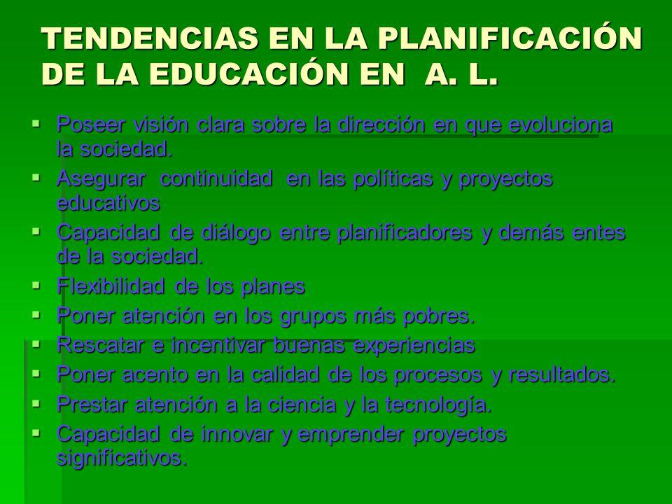 TENDENCIAS EN LA PLANIFICACIÓN DE LA EDUCACIÓN EN A. L. Poseer visión clara sobre la dirección en que evoluciona la sociedad. Poseer visión clara sobr