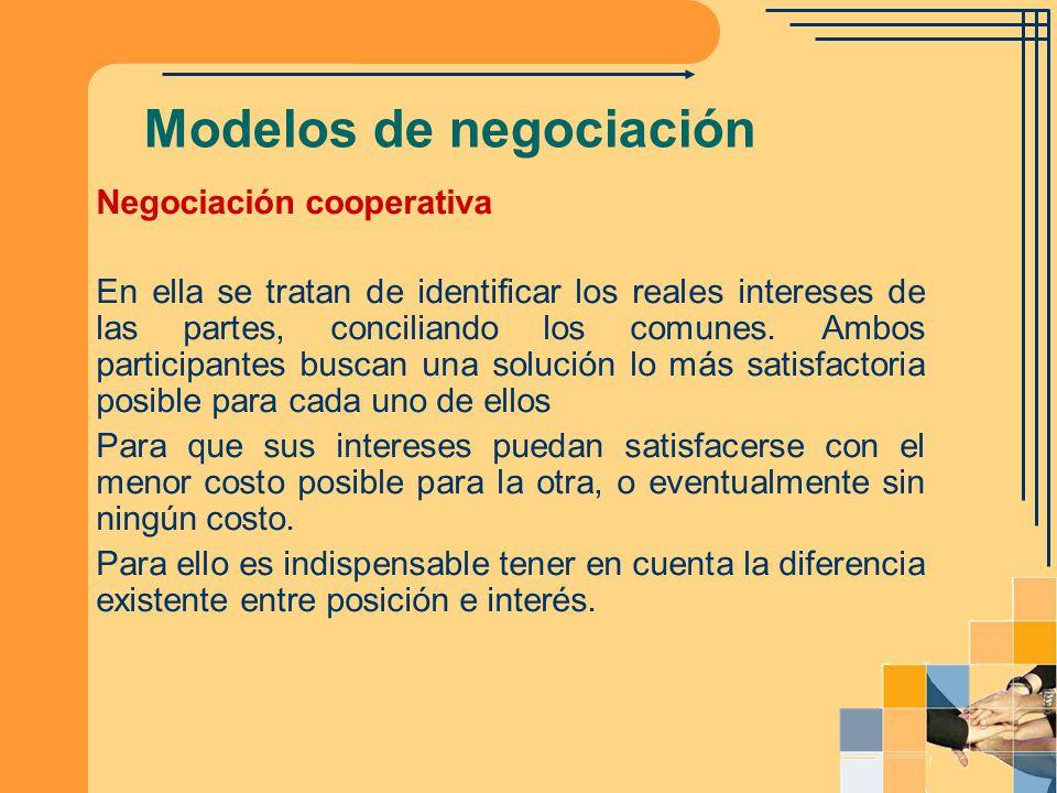 Modelos de negociación Negociación cooperativa En ella se tratan de identificar los reales intereses de las partes, conciliando los comunes. Ambos par