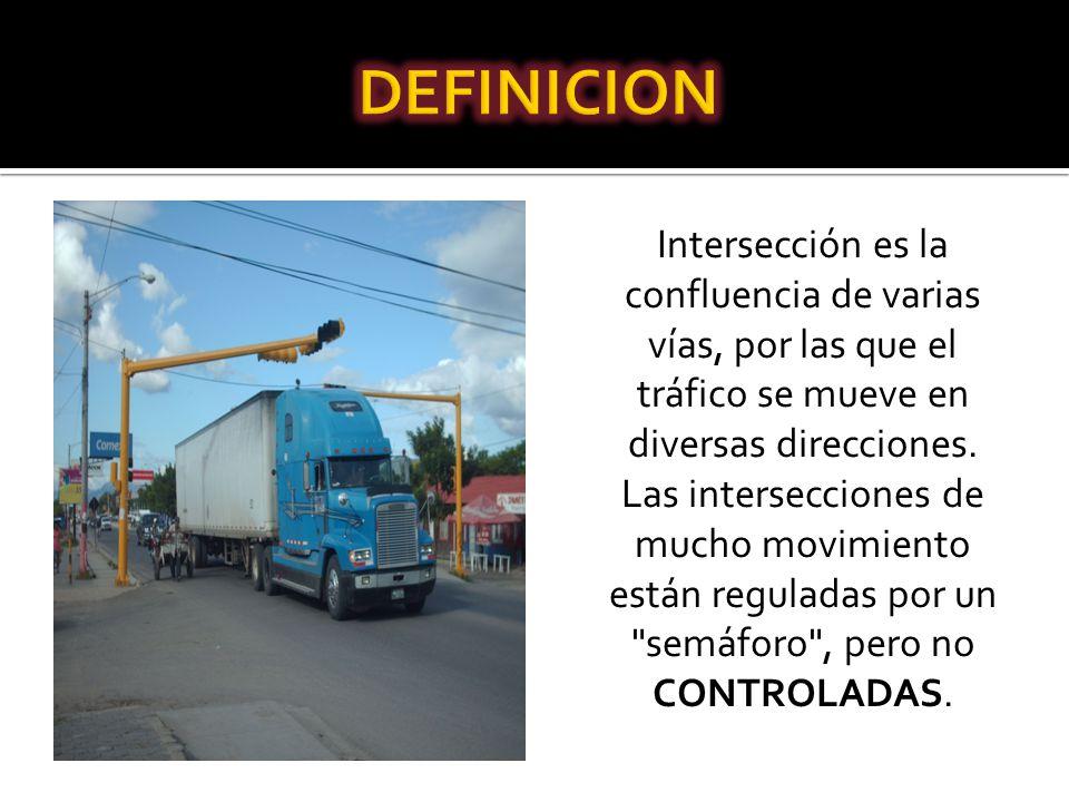 Intersección es la confluencia de varias vías, por las que el tráfico se mueve en diversas direcciones. Las intersecciones de mucho movimiento están r
