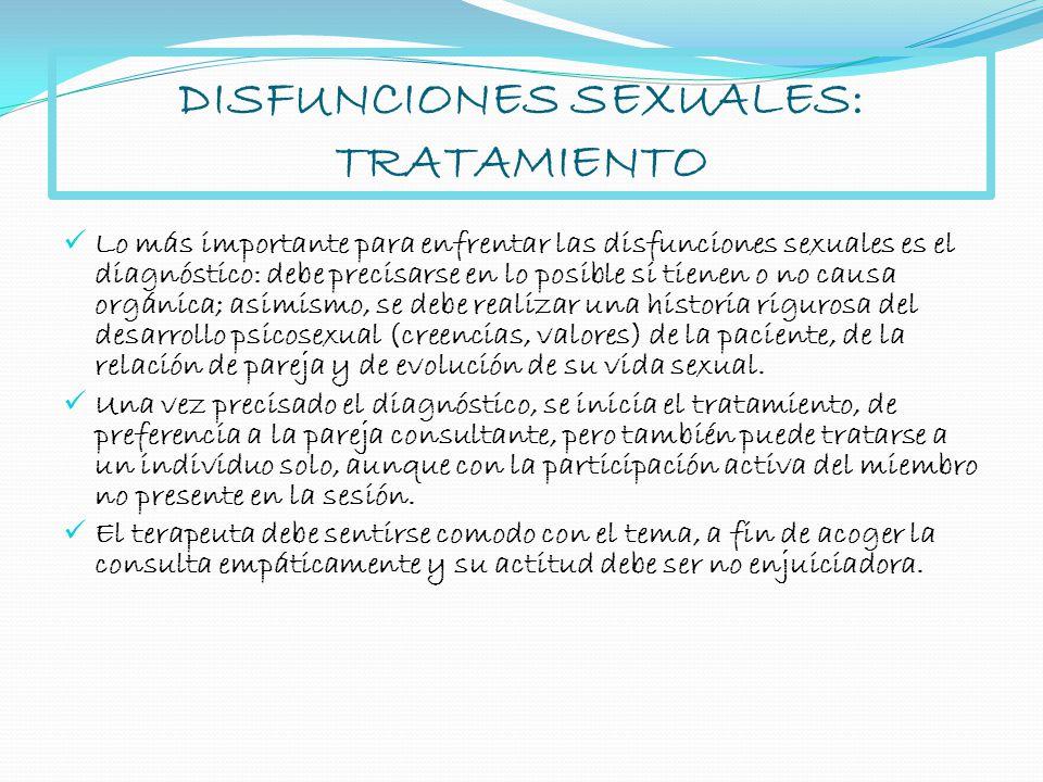 DISFUNCIONES SEXUALES: TRATAMIENTO Lo más importante para enfrentar las disfunciones sexuales es el diagnóstico: debe precisarse en lo posible si tien