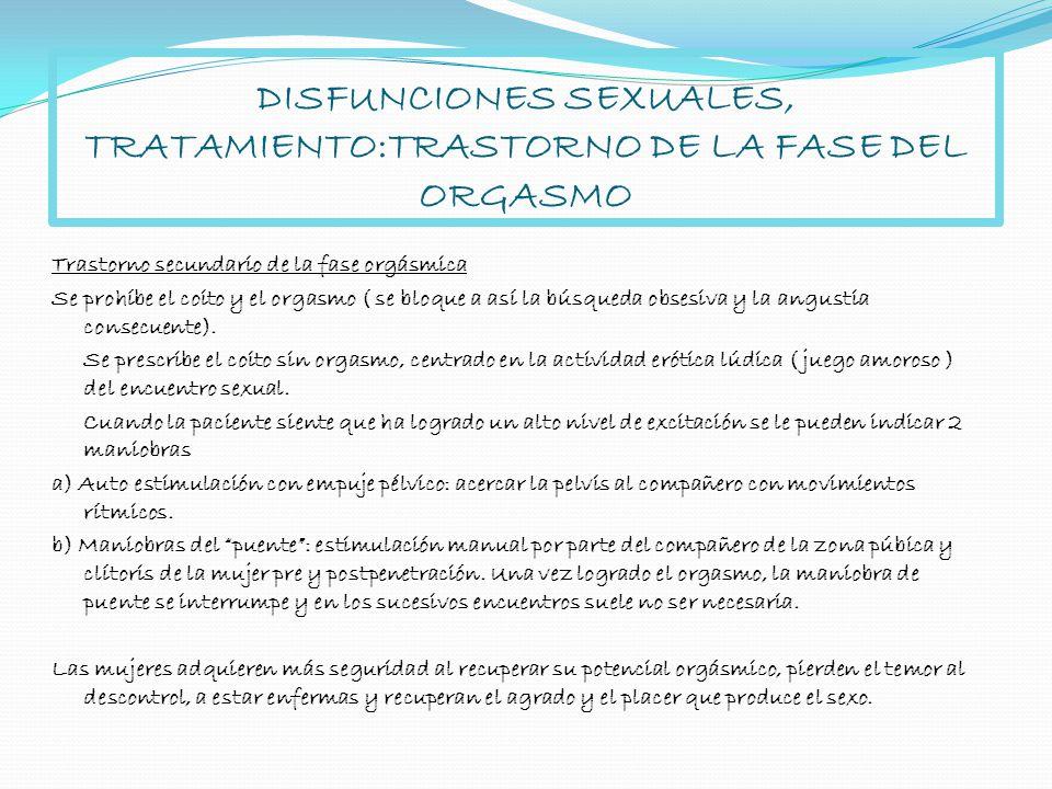 DISFUNCIONES SEXUALES, TRATAMIENTO:TRASTORNO DE LA FASE DEL ORGASMO Trastorno secundario de la fase orgásmica Se prohíbe el coito y el orgasmo ( se bl