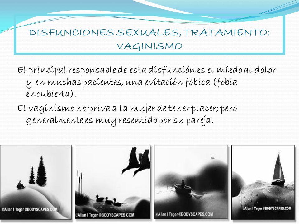 DISFUNCIONES SEXUALES, TRATAMIENTO: VAGINISMO El principal responsable de esta disfunción es el miedo al dolor y en muchas pacientes, una evitación fó