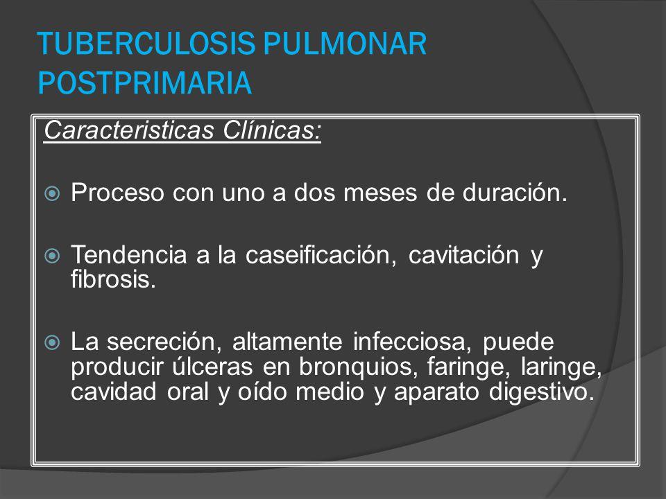 TUBERCULOSIS PULMONAR POSTPRIMARIA Caracteristicas Clínicas: Proceso con uno a dos meses de duración. Tendencia a la caseificación, cavitación y fibro