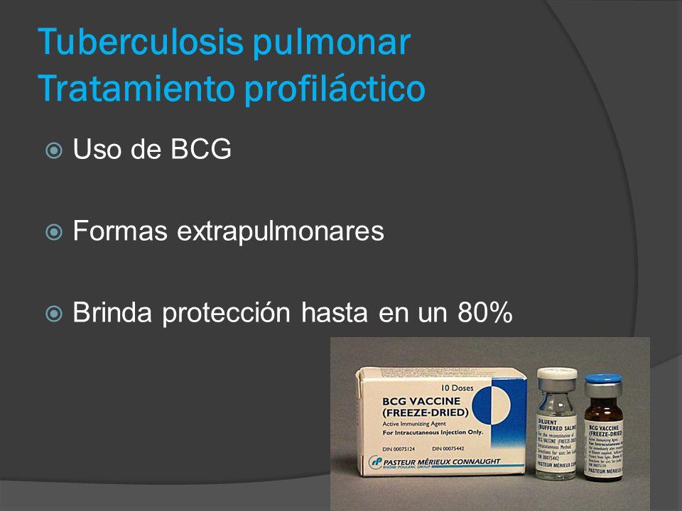 Uso de BCG Formas extrapulmonares Brinda protección hasta en un 80% Tuberculosis pulmonar Tratamiento profiláctico