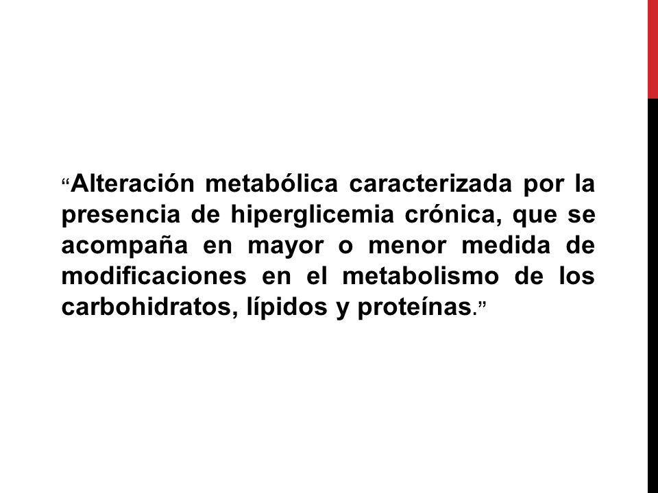 Alteración metabólica caracterizada por la presencia de hiperglicemia crónica, que se acompaña en mayor o menor medida de modificaciones en el metabol