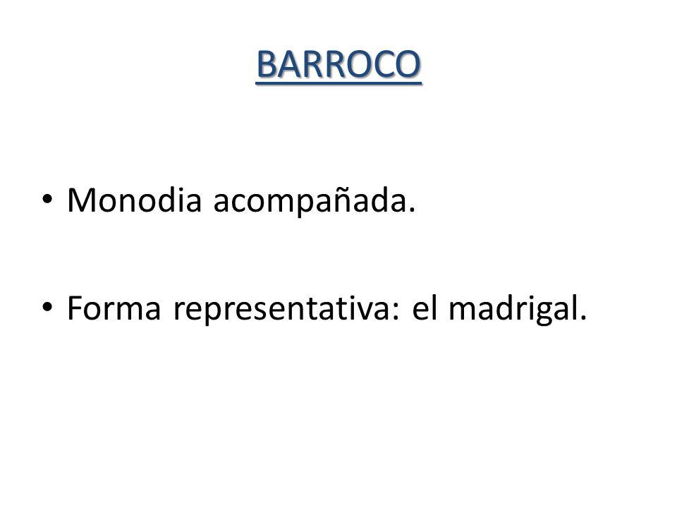 BARROCO Monodia acompañada. Forma representativa: el madrigal.