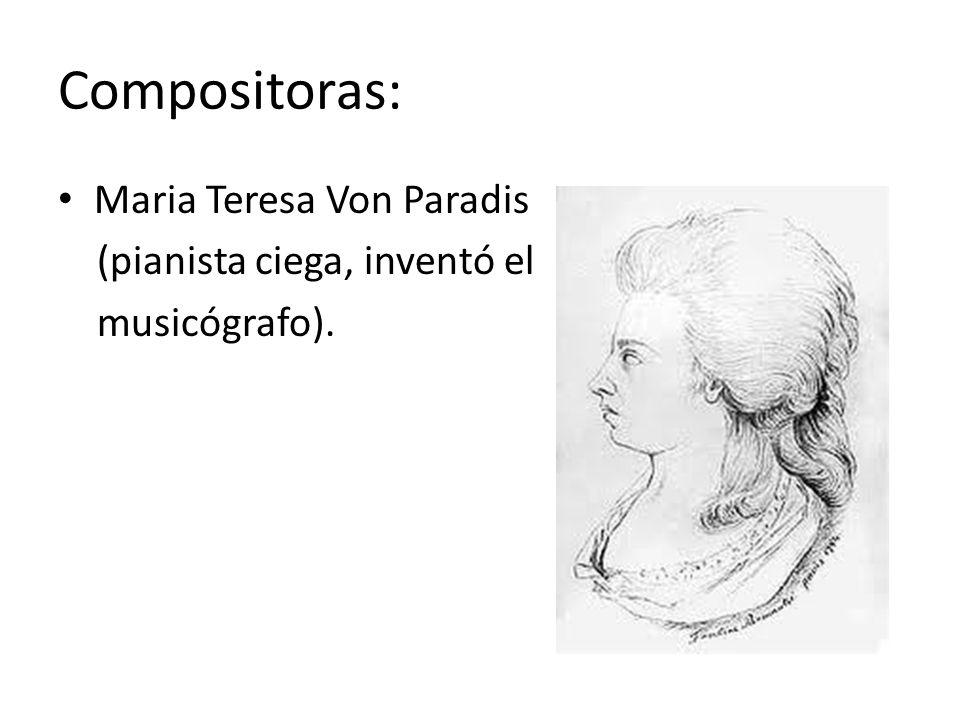 Compositoras: Maria Teresa Von Paradis (pianista ciega, inventó el musicógrafo).